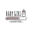 progress bar with inscription - baby girl loading vector image