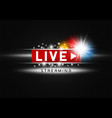 live streaming with light on black metal vector image vector image