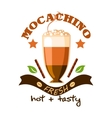 Mocachino Coffee Cup embelem for cafe poster vector image vector image