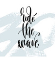 ride the wave - hand lettering typography poster vector image vector image