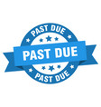 past due ribbon past due round blue sign past due vector image vector image