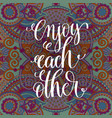 enjoy each other handwritten lettering positive vector image vector image