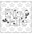 Learn to enjoy your life lettering vector image vector image