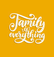 family is everything handwritten phrase vector image