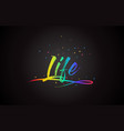 life word text with handwritten rainbow vibrant vector image vector image