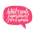What is your superpower i am a woman hand