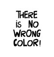 there is no wrong color quote about human rights vector image vector image