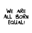 we are all born equal quote about human rights vector image vector image