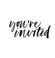 youre invited phrase lettering vector image vector image