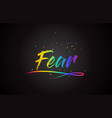 fear word text with handwritten rainbow vibrant vector image vector image