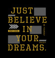 just believe in your dreams typography quotes vector image vector image