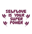 self love is your super power hand drawn bauble vector image vector image