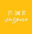 hand drawn lettering it s time to inspire vector image vector image