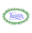 blue lettering vacation text with green fresh vector image vector image