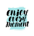 enjoy every moment hand lettering positive quote vector image