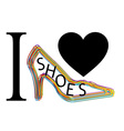 I love shoes graphic with shoe vector image