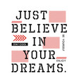 typography quotes just believe in your dreams vector image vector image