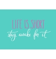 life is short stay awake for it quote typography