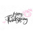 hand lettering greeting happy thanksgiving vector image vector image