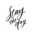 simple hand drawn lettering slay day vector image
