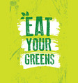 eat your greens inspiring typography creative vector image vector image
