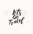 lets go travel hand written lettering vector image