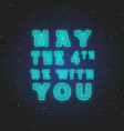 may 4th be with you design vector image