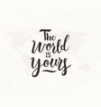 world is yours hand written lettering vector image vector image