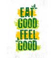 eat good feel good inspiring typography creative vector image vector image