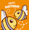 happy birthday to you bees cartoon vector image vector image
