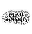 enjoy moments brush calligraphy vector image
