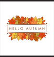hello autumn stacked leaves foliage greeting vector image vector image