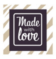 made with love logo with framed lettering in vector image vector image