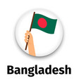 bangladesh flag in hand round icon vector image