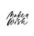 make a wish phrase modern brush calligraphy vector image vector image