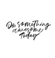 do something awesome today phrase vector image vector image