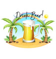 glass of beer on beach vector image