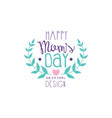 happy moms day logo logo original design label vector image vector image