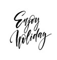 enjoy holidays handlettering isolated on vector image