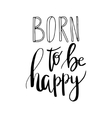 Born to be happy inspiration quote Hand vector image