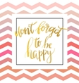 Don t forget to be happy inspiration vector image vector image