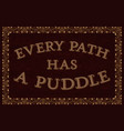 every path has a puddle english saying vector image