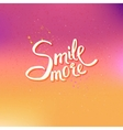 Glowing Text Design for Smile More Concept vector image vector image