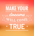 Make your dreams will come true vector image