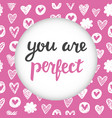 you are perfect inspirational lettering vector image