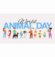 world animal day banner inscription peoples and vector image vector image