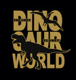 dinosaur world silhouette typographic t shirt vector image