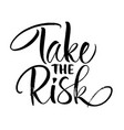 take the risk lettering vector image vector image