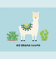 cute cartoon llama with an inscription no drama vector image vector image
