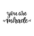 you are miracle hand drawn brush lettering vector image vector image